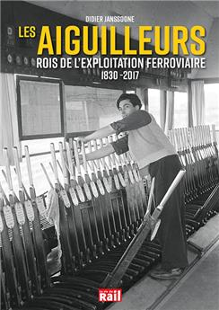 Les aiguilleurs, rois de l´exploitation ferroviaire 1830 - 2017