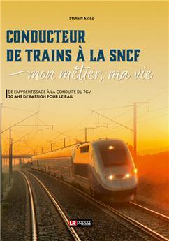 Conducteur de trains à la SNCF, mon métier, ma vie