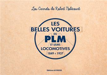 Les plus belles voitures du PLM et leurs locomotives 1846-1937