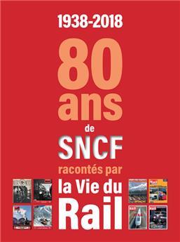 1938 2018, 80 ans de SNCF racontés par La Vie du Rail