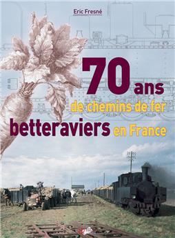70 ans de chemin de fer betteraviers en France