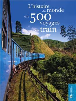 L´histoire du monde en 500 voyages en train
