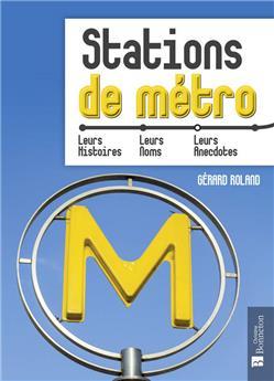 Stations de métro, leurs histoires, leurs noms, leurs anecdotes