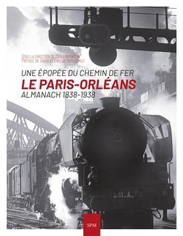 Une épopée du chemin de fer Le Paris Orléans Almanach 1838-1938