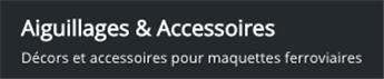Aiguillages & Accessoires
