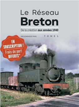 Le réseau breton - De la création aux années 1940 - Tome 1