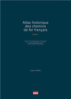Atlas historique des chemins de fer francais - Tome 1