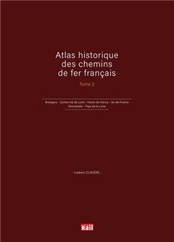 Atlas historique des chemins de fer francais - Tome 2