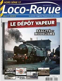 HSLR17 (hors série 1/2010) : Le dépôt vapeur, réalité et modélisme
