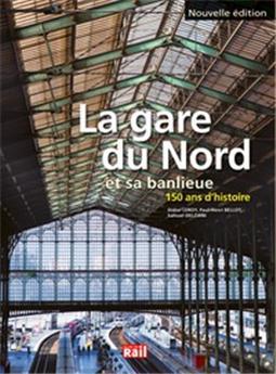 Gare du Nord et sa banlieue - 150 ans d'histoire