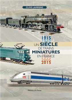 Un siècle de trains miniatures en France 1915-2015