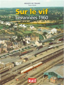 Images de trains Tome 28 - Sur le vif les années 1960