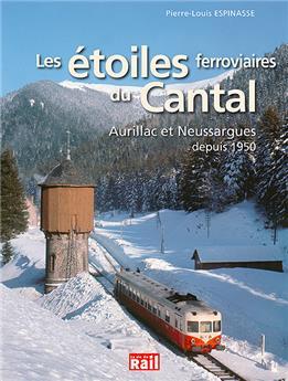 Les étoiles ferroviaires du Cantal Aurillac et Neussargues depuis 1950