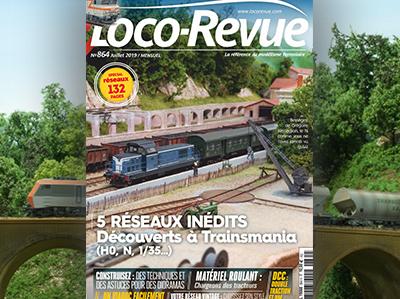 Loco-Revue n°864 - Juillet 2019 - 5 réseaux inédits découverts à Trainsmania